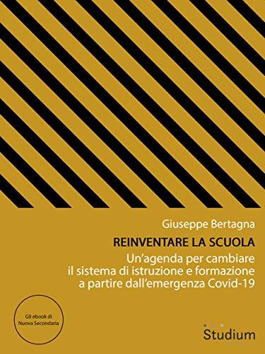 Reinventare la scuola: Un'agenda per cambiare il sistema di istruzione e formazione a partire dall'emergenza Covid-19 (Gli ebook di Nuova Secondaria Vol. 16)