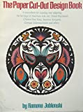 The Paper Cut-Out Design Book: A Sourcebook for Creating and Adapting the Heritage of American Folk Art, Polish Wycinanki, Chinese Hua Yang, Japanese Kirigami, German Scherenschnitte, and Others