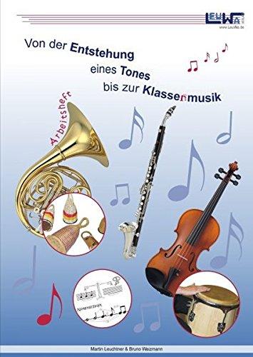 Von der Entstehung eines Tones bis zur Klassenmusik - Schüler-Arbeitsheft für den Musikunterricht in der Schule, Musikschule und im Verein