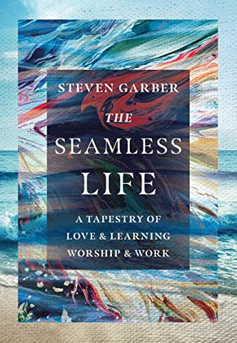 The Seamless Life: A Tapestry of Love and Learning, Worship and Work