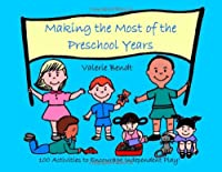 Making the Most of the Preschool Years: 100 Activities to Encourage Independent Play 1885814097 Book Cover