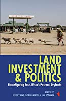 Land, Investment & Politics: Reconfiguring Eastern Africa's Pastoral Drylands (African Issues)