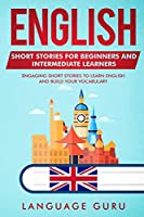 English Short Stories for Beginners and Intermediate Learners: Engaging Short Stories to Learn English and Build Your Vocabulary (2nd Edition)