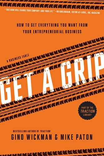 Get A Grip: How to Get Everything You Want from Your Entrepreneurial Business download ebooks PDF Books