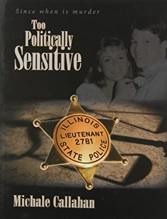 Too Politically Sensitive: Since When Is Murder Too Politically Sensitive by Michale Callahan (2009-05-08)