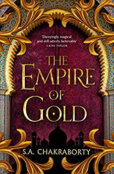 The Empire of Gold: Escape to a city of adventure, romance, and magic in this thrilling epic fantasy trilogy (The Daevabad Trilogy, Book 3) by [S. A. Chakraborty]