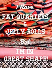 I Have Fat Quarters and Jelly Rolls But I'm In Great Shape: Quilting Academic Weekly Calendar With Goal Setting Section and Habit Tracking Pages July 2019-December 2020, 8.5