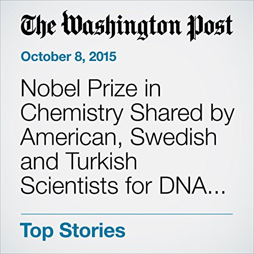 Nobel Prize in Chemistry Shared by American, Swedish and Turkish Scientists for DNA Repair audiobook cover art