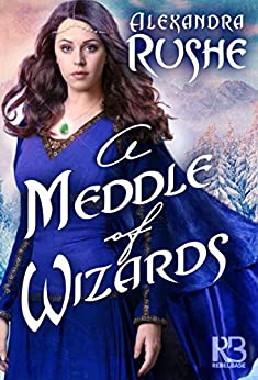 A Meddle of Wizards (Fledgling Magic Book 1) by [Alexandra Rushe]