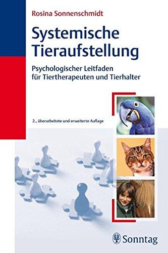 Systemische Tieraufstellung: Psychologischer Leitfaden für Tiertherapeuten und Tierhalter