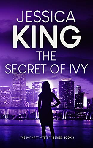 The Secret Of Ivy (Ivy Hart Mystery Book 6) by [Jessica King]