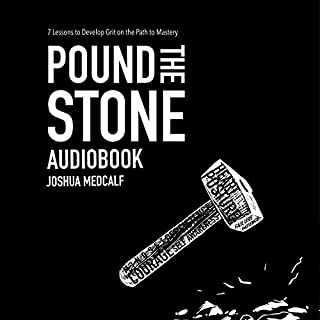 Pound the Stone     7 Lessons to Develop Grit on the Path to Mastery              By:                                                                                                                                 Joshua Medcalf                               Narrated by:                                                                                                                                 Joshua Medcalf                      Length: 4 hrs and 49 mins     337 ratings     Overall 4.9