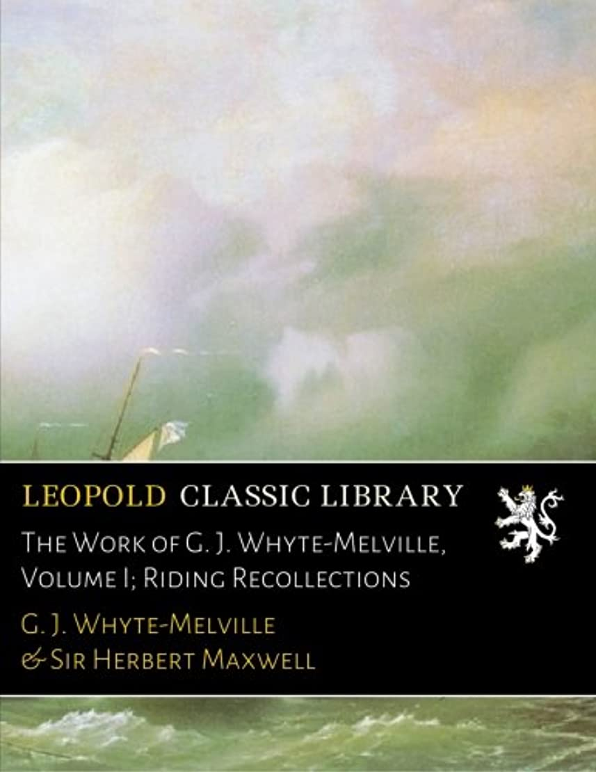 特別な非常に怒っています障害者The Work of G. J. Whyte-Melville, Volume I; Riding Recollections