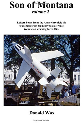 Son of Montana: Letters home from Army chronicle his transition from farm boy to electronic technician working at NASA: Volume 2