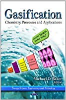 Gasification: Chemistry, Processes and Applications (Energy Science, Engineering and Technology)