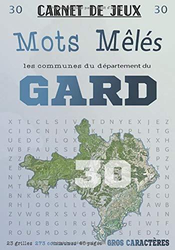 Carnet de Jeux: Mots Mêlés Les Communes du Gard: Grilles de Mots Cachés pour adultes: Communes du Département du Gard (GROS CARACTERES) (Mots Mêlés Départements français, Band 30)