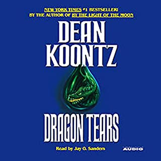 Dragon Tears                   By:                                                                                                                                 Dean Koontz                               Narrated by:                                                                                                                                 Jay O. Sanders                      Length: 12 hrs and 19 mins     543 ratings     Overall 3.9