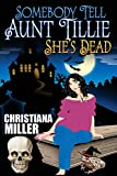 Somebody Tell Aunt Tillie She's Dead (Toad Witch Mysteries) (Volume 1)