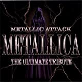 Metallic Attack: Metallica Ultimate Tribute by Metallic Attack (Metallica the Ultimate) (2004) Audio CD
