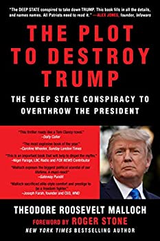The Plot to Destroy Trump  The Deep State Conspiracy to Overthrow the President