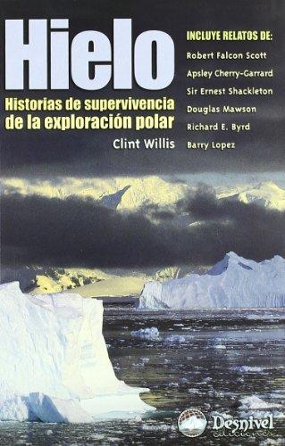 Hielo - historias de supervivencia de la exploracion polar