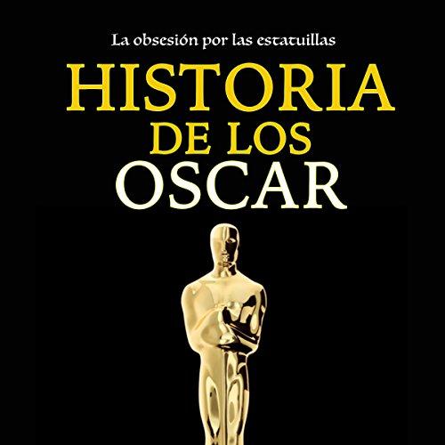 Historia de los Óscar: La obsesión por las estatuillas [Oscar History: The Obsession with Statuettes] copertina
