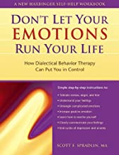 Don't Let Your Emotions Run Your Life: How Dialectical Behavior Therapy Can Put You in Control (New Harbinger Self-Help Workbook)