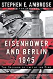 Eisenhower and Berlin, 1945: The Decision to Halt at the Elbe (Norton Essays in American History)