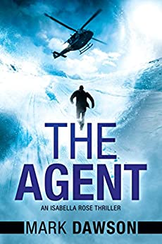 The Agent (An Isabella Rose Thriller Book 3) by [Mark Dawson]