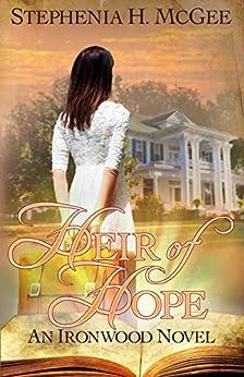 Heir of Hope: A Christian Time Split Novel (Ironwood Plantation Family Saga Book 2) by [Stephenia H. McGee]