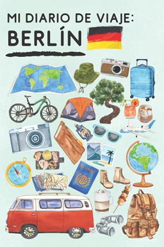 Mi Diario De Viaje Berlín: Con Plantillas Para Rellenar Y Llevar Un Seguimiento Completo De Tu Viaje Por Berlín - 120 Páginas