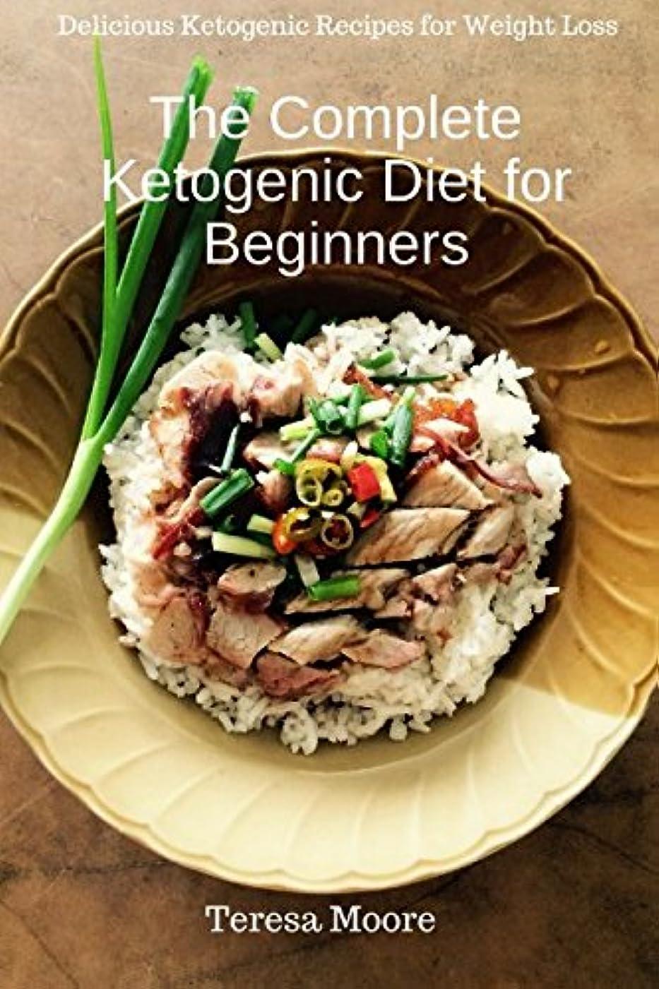 別れる適用するふりをするThe Complete Ketogenic Diet for Beginners: Delicious Ketogenic Recipes for Weight Loss (Healthy Food)