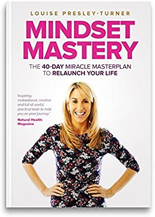 Mindset Mastery: The 40 Day Miracle Masterplan to Relaunch Your Life by Louise Presley-Turner(2014-09-01)