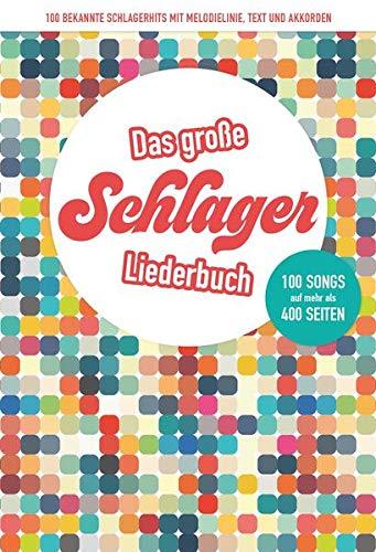 Das große Schlagerliederbuch: 100 bekannte Schlagerhits mit Melodielinie, Text und Akkorden