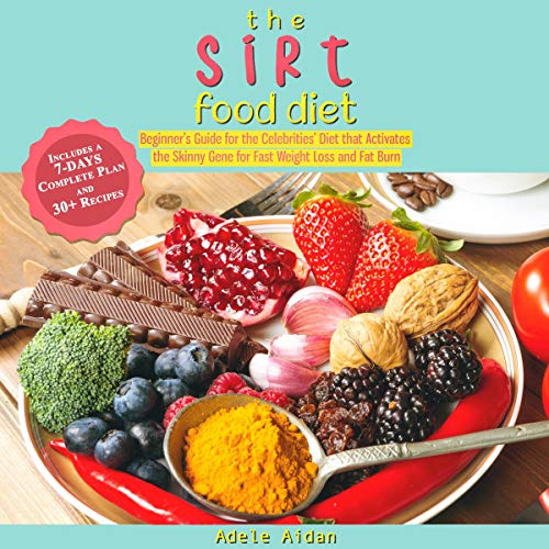 The Sirtfood Diet: Beginner's Guide for the Celebrities' Diet that Activates the Skinny Gene for Fast Weight Loss and Fat Burn cover art