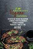 El Libro de Cocina Vegano Completo: Recetas más deseadas para recuperar la confianza, bajar de peso rápidamente y prevenir enfermedades. Perder hasta 7 libras en 7 días (SPANISH VERSION )