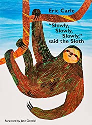"Slowly, Slowly, Slowly"" Said the Sloth by Eric Carle"