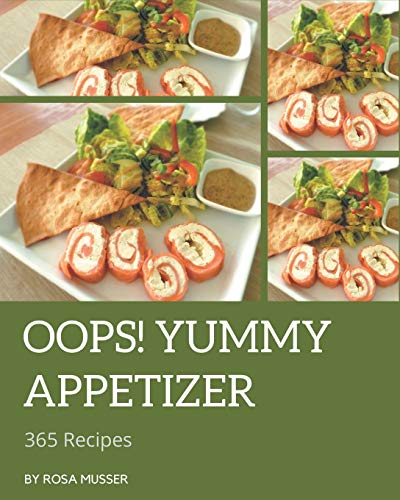 Oops! 365 Yummy Appetizer Recipes: Yummy Appetizer Cookbook - Where Passion for Cooking Begins