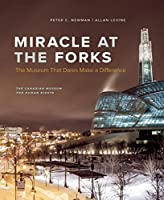 Miracle at the Forks: The Museum That Dares Make a Difference