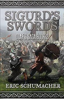 Sigurd's Swords: A Viking Age Novel (Olaf's Saga Book 2) by [Eric Schumacher]