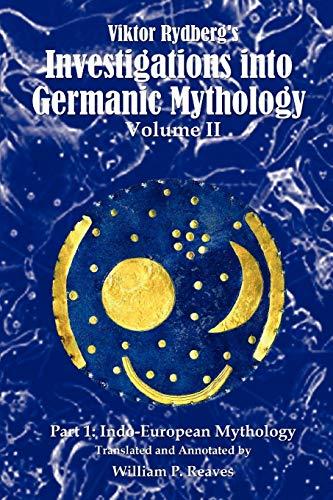 Viktor Rydberg's Investigations into Germanic Mythology, Volume II: Part 1: Indo-European Mythology