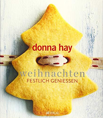 Weihnachten: Festlich geniessen: Festlich genießen – die besten Weihnachtsrezepte für Menüs, Plätzchen und essbare Dekorationen