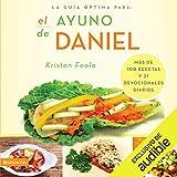 La Guía Óptima para el Ayuno de Daniel: Más de 100 recetas y 21 devocionales diarios