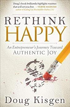 Rethink Happy: An Entrepreneur's Journey Toward Authentic Joy by [Doug Kisgen]