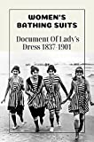 Women's Bathing Suits: Document Of Lady's Dress 1837-1901: Learning About Victorian Bathing Suits (English Edition)