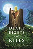 Death Rights and Rites: A Practical Guide to a Meaningful Death