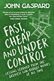Fast, Cheap & Under Control: Lessons Learned from the Greatest Low-Budget Movies of All Time (Fast, Cheap Filmmaking Books)