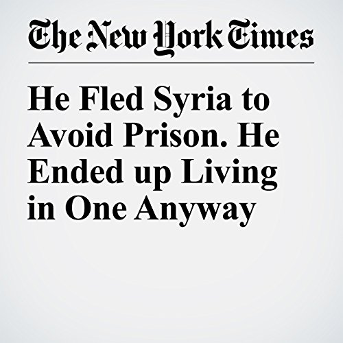 He Fled Syria to Avoid Prison. He Ended up Living in One Anyway cover art
