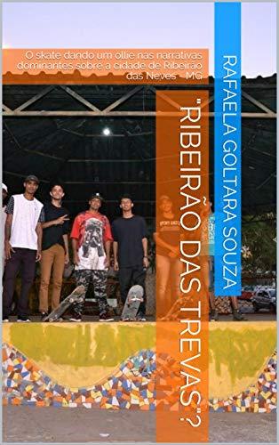 """""""Ribeirão das Trevas""""?: O skate dando um ollie nas narrativas dominantes sobre a cidade de Ribeirão das Neves - MG"""