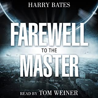 Farewell to the Master                   By:                                                                                                                                 Harry Bates                               Narrated by:                                                                                                                                 Tom Weiner                      Length: 1 hr and 29 mins     82 ratings     Overall 4.3